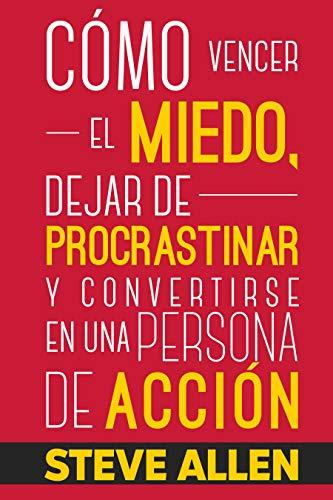 Superación Personal: Cómo vencer el miedo, dejar de procrastinar y convertirse en una persona de acción: Método práctico para conseguir autodisciplina ... hábito (Éxito y productividad sin...